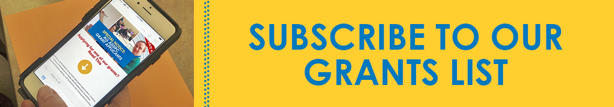 CLICK HERE TO SUBSCRIBE TO OUR GRANTS LIST