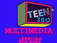 Teen360 Multimedia Night